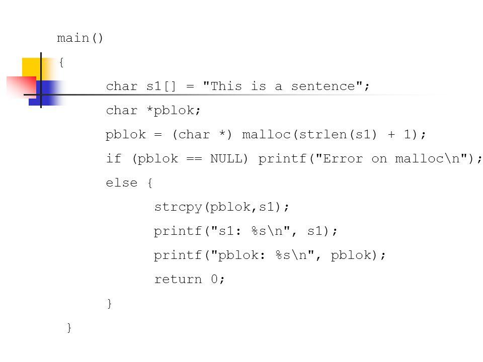 main() { char s1[] = This is a sentence ; char *pblok; pblok = (char *) malloc(strlen(s1) + 1);